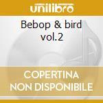Bebop & bird vol.2 cd musicale di Charlie Parker