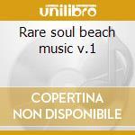 Rare soul beach music v.1 cd musicale di Artisti Vari