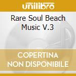 Various Artists - Rare Soul Beach Music V.3 cd musicale di Artisti Vari