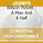 Wilson Pickett - A Man And A Half cd musicale di PICKETT WILSON