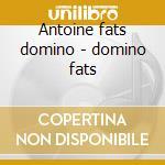 Antoine fats domino - domino fats cd musicale di Domino Fats