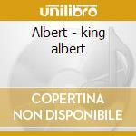 Albert - king albert cd musicale di Albert King