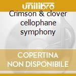 Crimson & clover cellophane symphony cd musicale di James tommy & the shondells