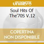Soul hits of the'70s v.12 - cd musicale di Artisti Vari