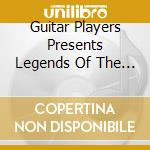 Guitar Players Presents Legends Of The Guitar - Classical cd musicale di Guitar palyer magazine