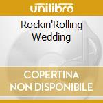Rockin'Rolling Wedding cd musicale di Artisti Vari