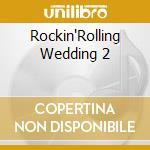 Rockin'Rolling Wedding 2 cd musicale di Artisti Vari