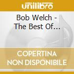 The best of... cd musicale di Bob Welch