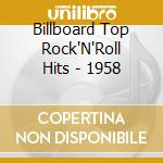 Billboard Top Rock'N'Roll Hits - 1958 cd musicale di Billboard top rock'n