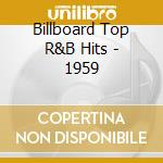 Billboard Top R&B Hits - 1959 cd musicale di Billboard top r&b hits