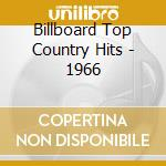 Billboard Top Country Hits - 1966 cd musicale di Billboard top countr