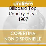 Billboard Top Country Hits - 1967 cd musicale di Billboard top countr