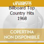 BILLBOARD TOP COUNTRY HITS 1968 cd musicale di ARTISTI VARI