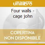 Four walls - cage john cd musicale di John Cage