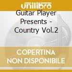 Guitar Player Presents - Country Vol.2 cd musicale di Guitar player presents