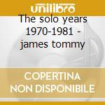 The solo years 1970-1981 - james tommy cd musicale di Tommy James