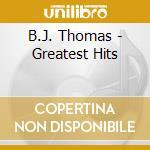 B.J. Thomas - Greatest Hits cd musicale di B.j. Thomas