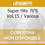 Super hits 70's vol.15 - cd musicale di Artisti Vari