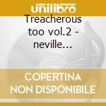 Treacherous too vol.2 - neville brothers cd musicale di Brothers Neville