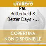 Better days - butterfield paul cd musicale di Paul butterfield & better days