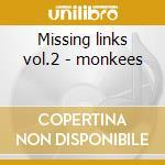 Missing links vol.2 - monkees cd musicale di Monkees