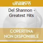 Greatest hits - shannon del cd musicale di Del Shannon