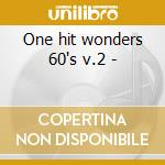 One hit wonders 60's v.2 - cd musicale di Artisti Vari