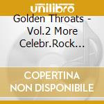 Vol.2 more celebr.rock... - cd musicale di Throats Golden