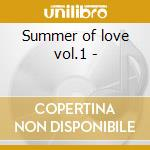 Summer of love vol.1 - cd musicale di Troggs/youngbloods/hollies & o
