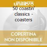 50 coastin' classics - coasters cd musicale di Coasters