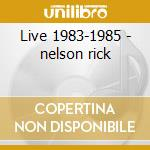 Live 1983-1985 - nelson rick cd musicale di Nelson Rick