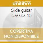 Slide guitar classics 15 cd musicale di Masters Blues