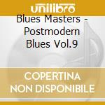 Blues Masters - Postmodern Blues Vol.9 cd musicale di Masters Blues