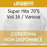 Super hits 70's vol.16 - cd musicale di Artisti Vari