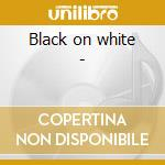 Black on white - cd musicale di A.franklin/o.redding/o.clay &