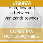 High, low and in between - van zandt townes cd musicale di Townes van zandt