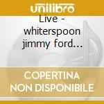 Live - whiterspoon jimmy ford robben cd musicale di Jimmy whiterspoon & robben for