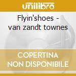 Flyin'shoes - van zandt townes cd musicale di Townes van zandt