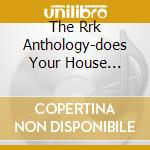 THE RRK ANTHOLOGY-DOES YOUR HOUSE... cd musicale di KIRK RAHSAAN ROLAND