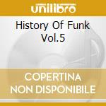 HISTORY OF FUNK VOL.5 cd musicale di ARTISTI VARI