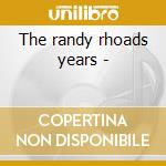 The randy rhoads years - cd musicale di Riot Quiet