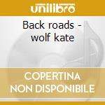 Back roads - wolf kate cd musicale di Kate Wolf