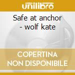 Safe at anchor - wolf kate cd musicale di Kate Wolf