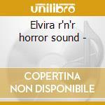 Elvira r'n'r horror sound - cd musicale di Artisti Vari