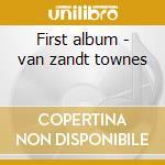 First album - van zandt townes cd musicale di Townes van zandt