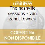 The nashville sessions - van zandt townes cd musicale di Townes van zandt