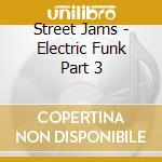 Street Jams - Electric Funk Part 3 cd musicale di Jams Street
