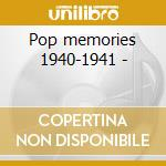 Pop memories 1940-1941 - cd musicale di Brother H.james&t.dorsey/mills