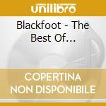 The best of... - blackfoot cd musicale di Blackfoot