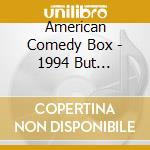 1994 but seriously - cd musicale di American comedy box (4 cd)